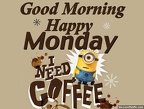 205616-Good-Morning-Happy-Monday-I-Need-Some-Coffee