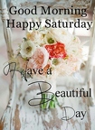 279317-Good-Morning-Happy-Saturday-Have-A-Beautiful-Day